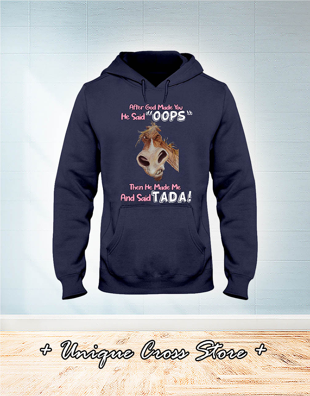 Horse After God Made You He Said Oops Then He Made Me And Said Tada hoodie