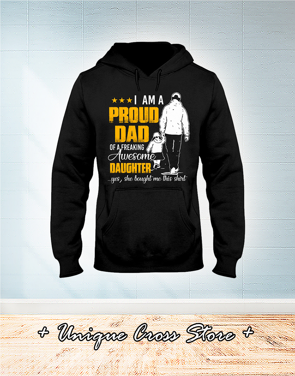 I Am A Proud Dad Of A Freaking Awesome Daughter Yes She Bought Me This hoodie