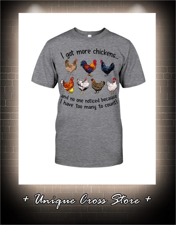 I Got More Chickens And No One Noticed Because I Have Too Many To Count Shirt