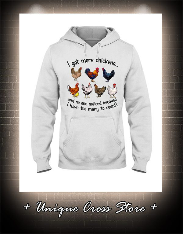 I Got More Chickens And No One Noticed Because I Have Too Many To Count hoodie