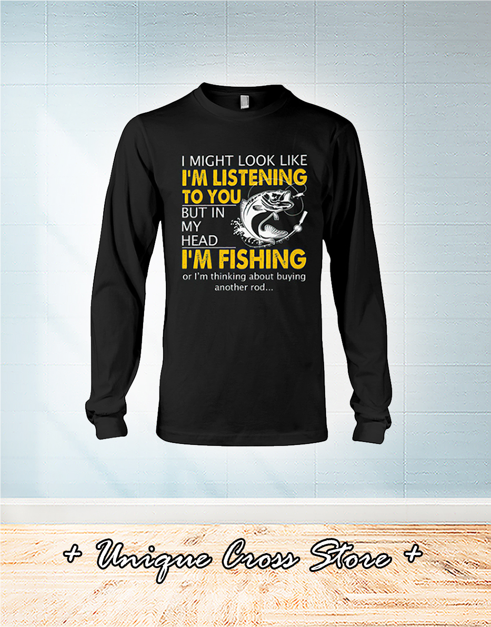 I Might Look Like I'm Listening To You But In My Head I'm Fishing long sleeve