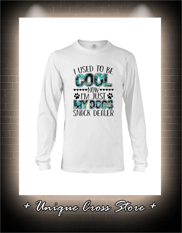 I Used To Be Cool Now I'm Just My Dogs Snack Dealer long sleeve