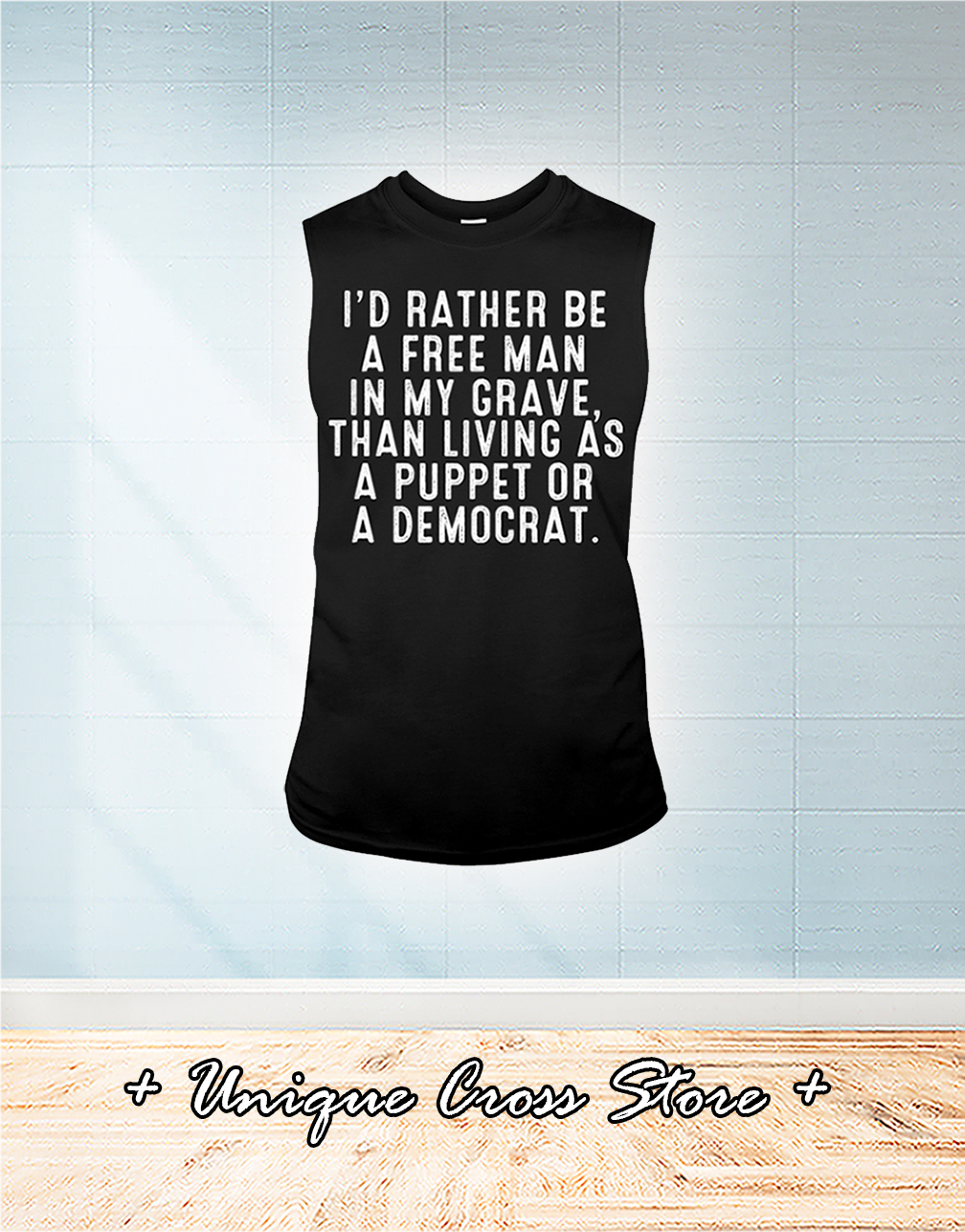 I'd Rather Be A Free Man In My Grave Than Living As A Puppet Or A Democrat tank top