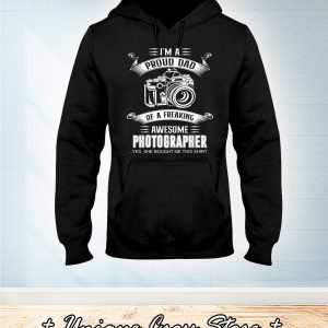 I'm A Proud Dad Of A Freaking Awesome Photographer hoodie