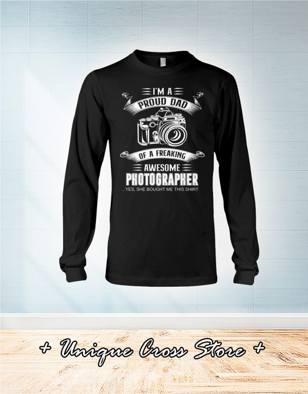 I'm A Proud Dad Of A Freaking Awesome Photographer long sleeve