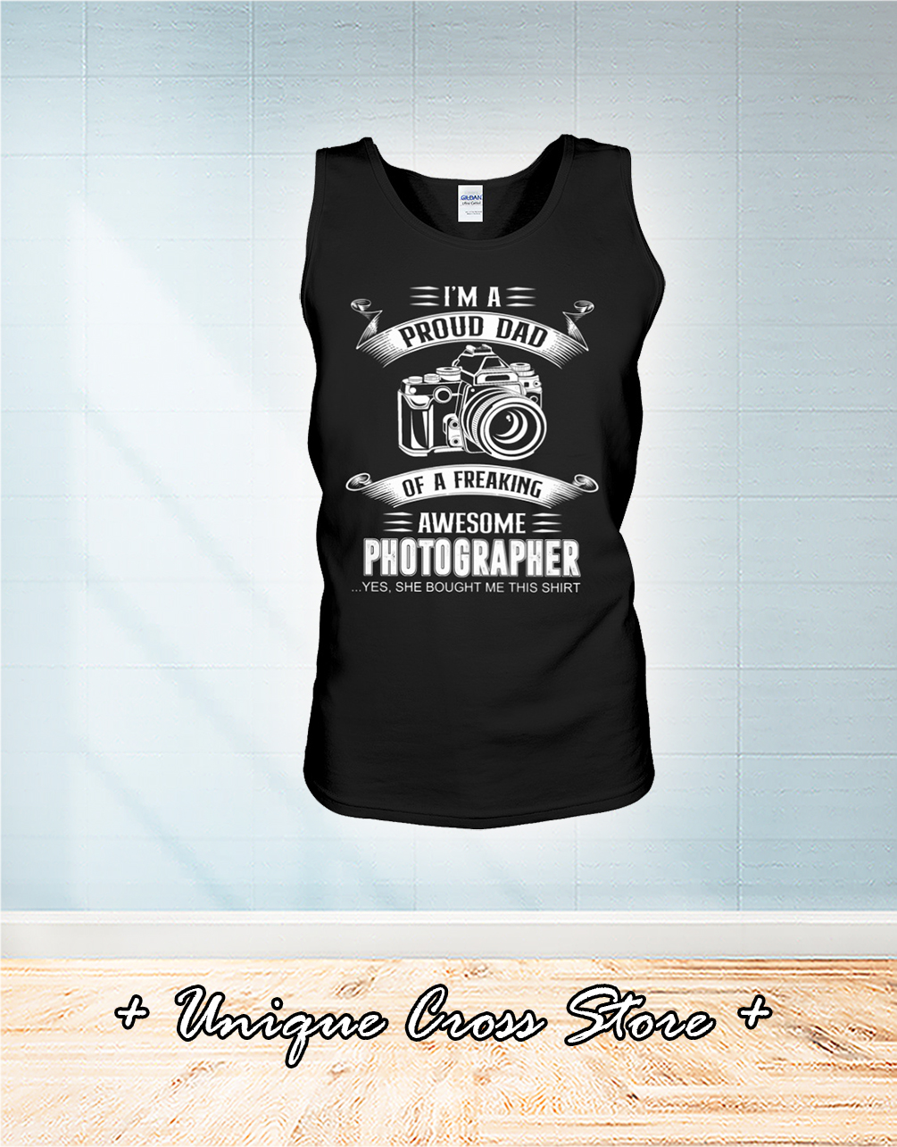 I'm A Proud Dad Of A Freaking Awesome Photographer tank