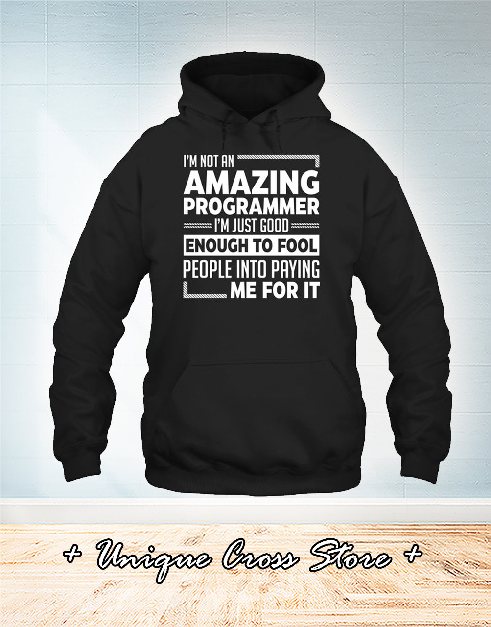 I'm Not An Amazing Programmer hoodie