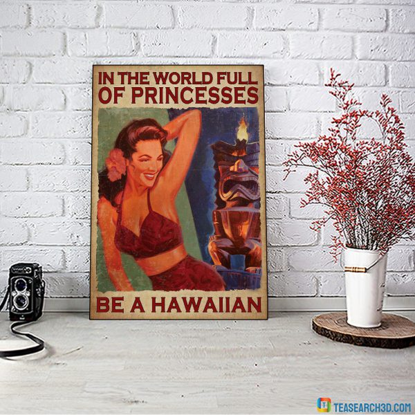 In the world full of princesses be a hawaiian poster