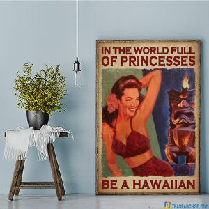In the world full of princesses be a hawaiian poster A1