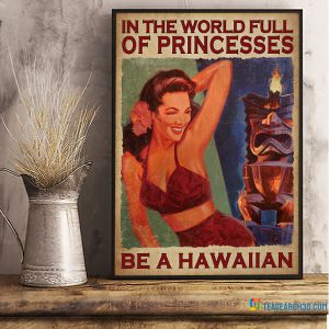 In the world full of princesses be a hawaiian poster A2