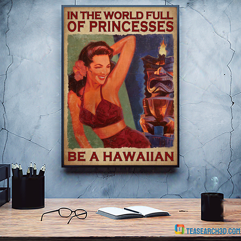 In the world full of princesses be a hawaiian poster A3