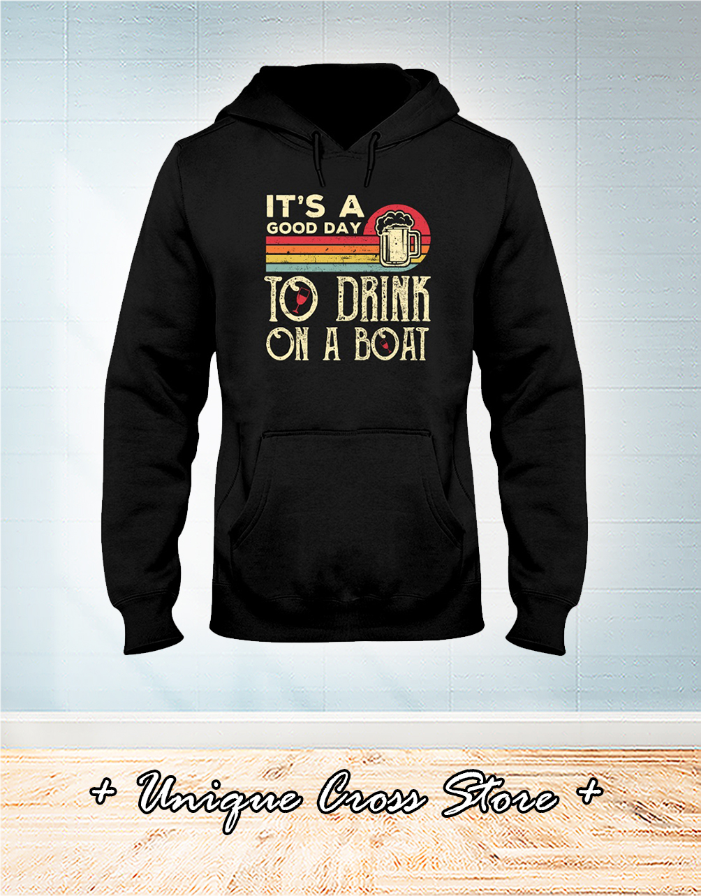 It's A Good Day To Drink On A Boat hoodie