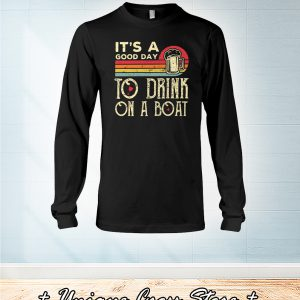 It's A Good Day To Drink On A Boat long sleeve