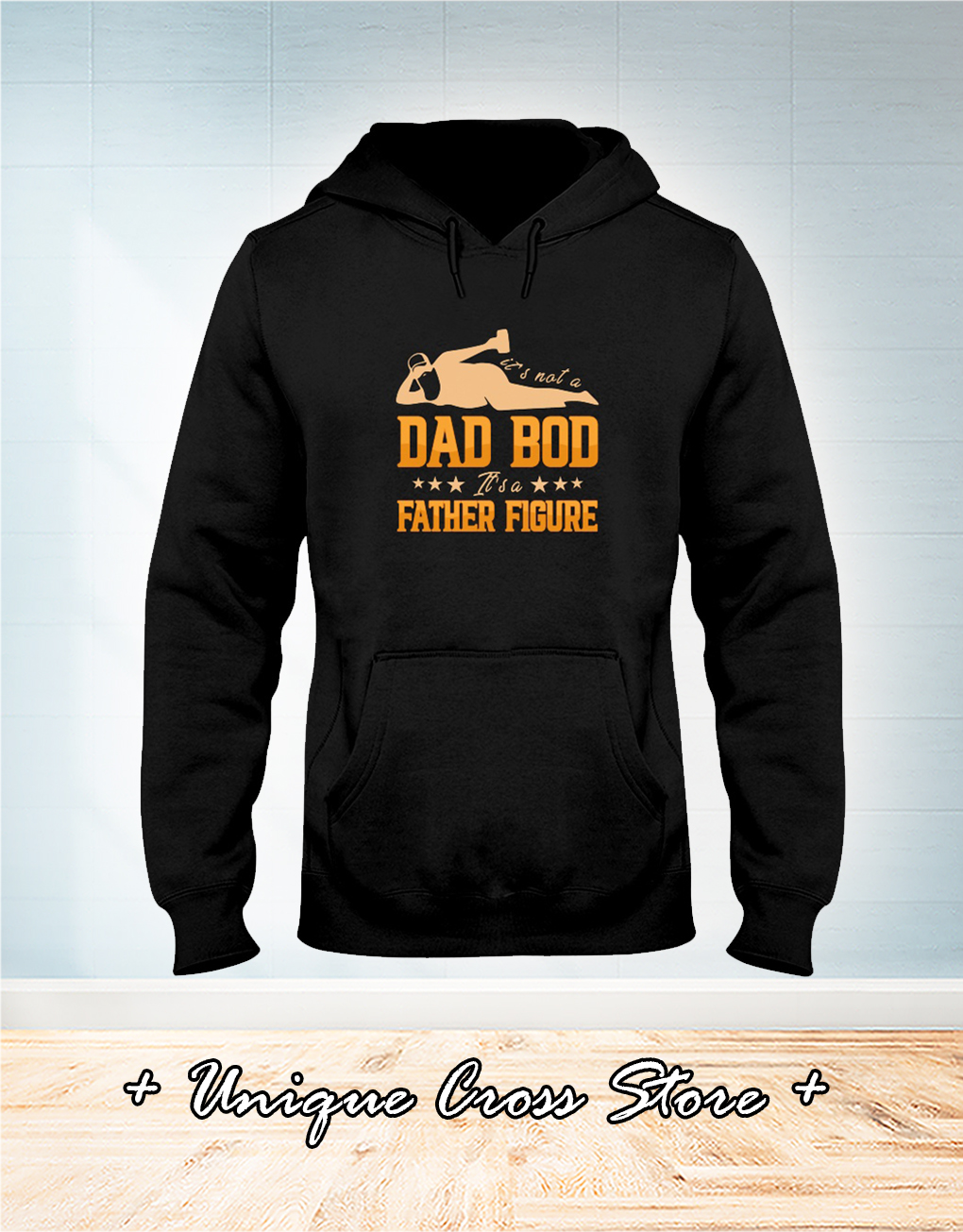 It's Not A Dad Bod It's A Father Figure hoodie