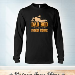 It's Not A Dad Bod It's A Father Figure long sleeve