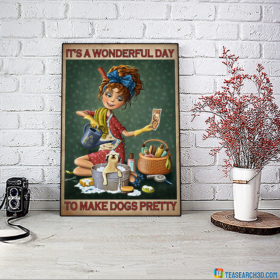 It's a wonderful day to make dogs pretty poster A1