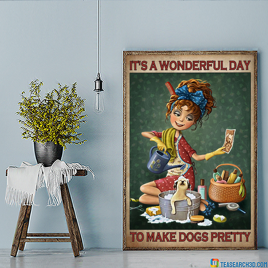 It's a wonderful day to make dogs pretty poster A2