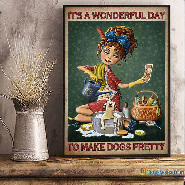 It's a wonderful day to make dogs pretty poster A3