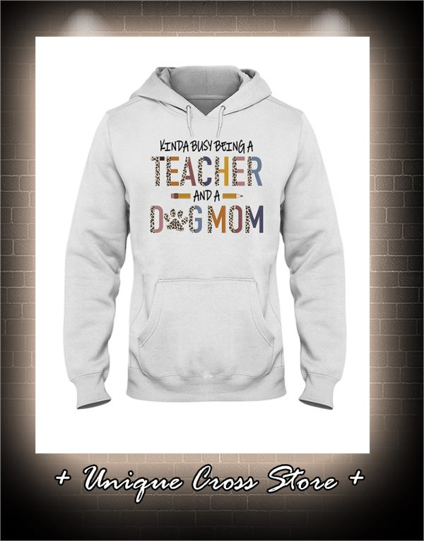 Kinda Busy Being A Teacher And A Dog Mom hoodie