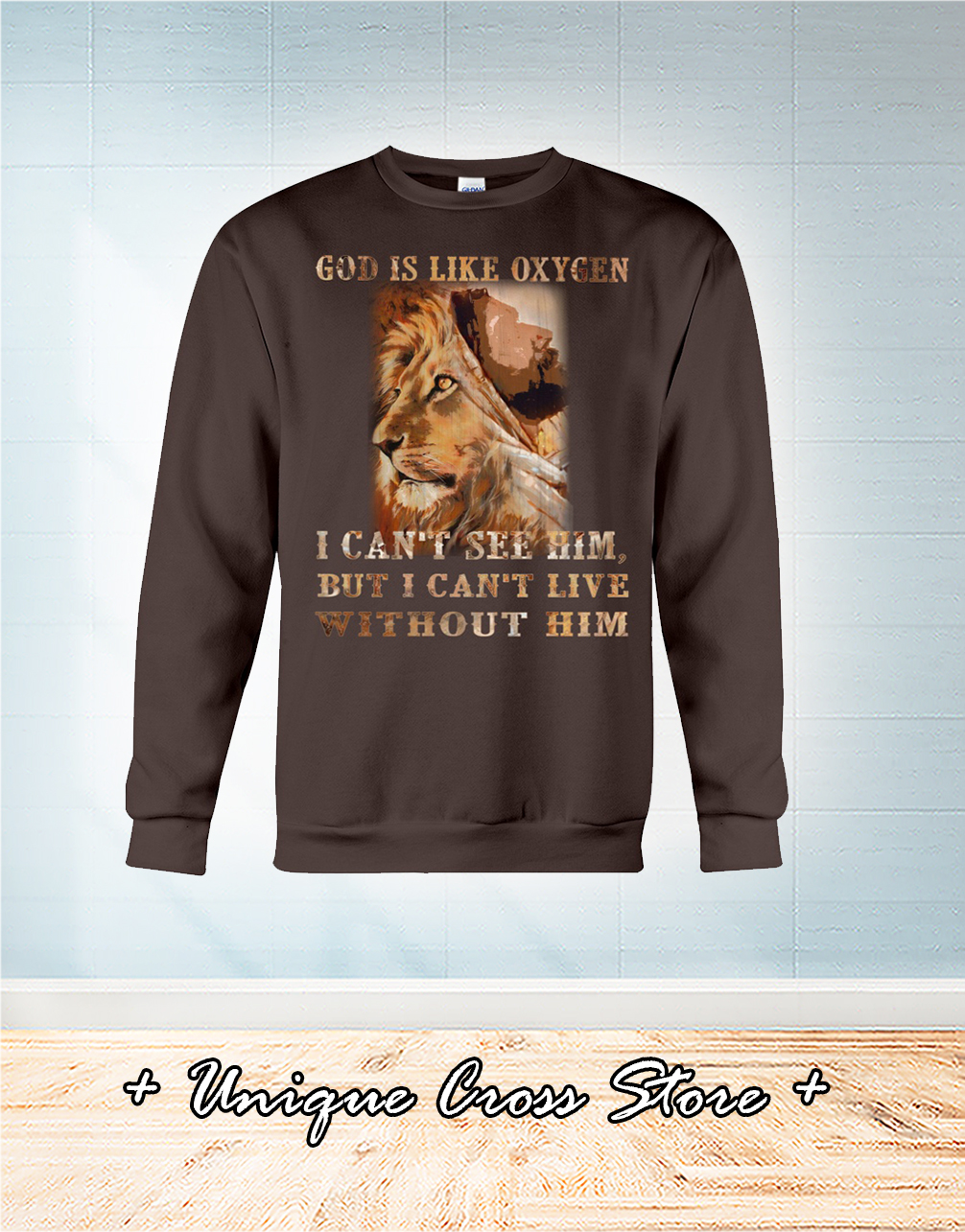 Lion God Is Like Oxygen I Can't See Him But I Can't Live Without Him sweater