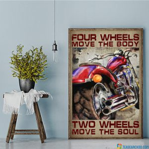 Motorcycle four wheels move the body two wheels move the soul poster