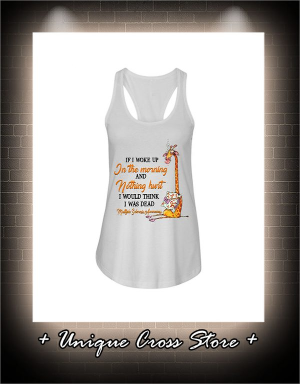 Multiple Sclerosis Awareness Giraffe If I Woke Up In The Morning And Nothing Hurt flow tank