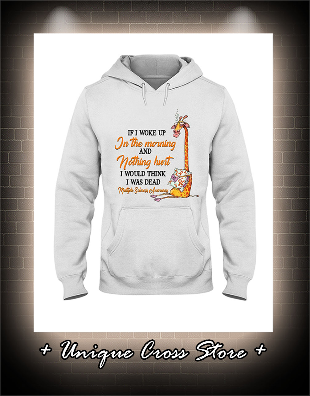 Multiple Sclerosis Awareness Giraffe If I Woke Up In The Morning And Nothing Hurt hoodie