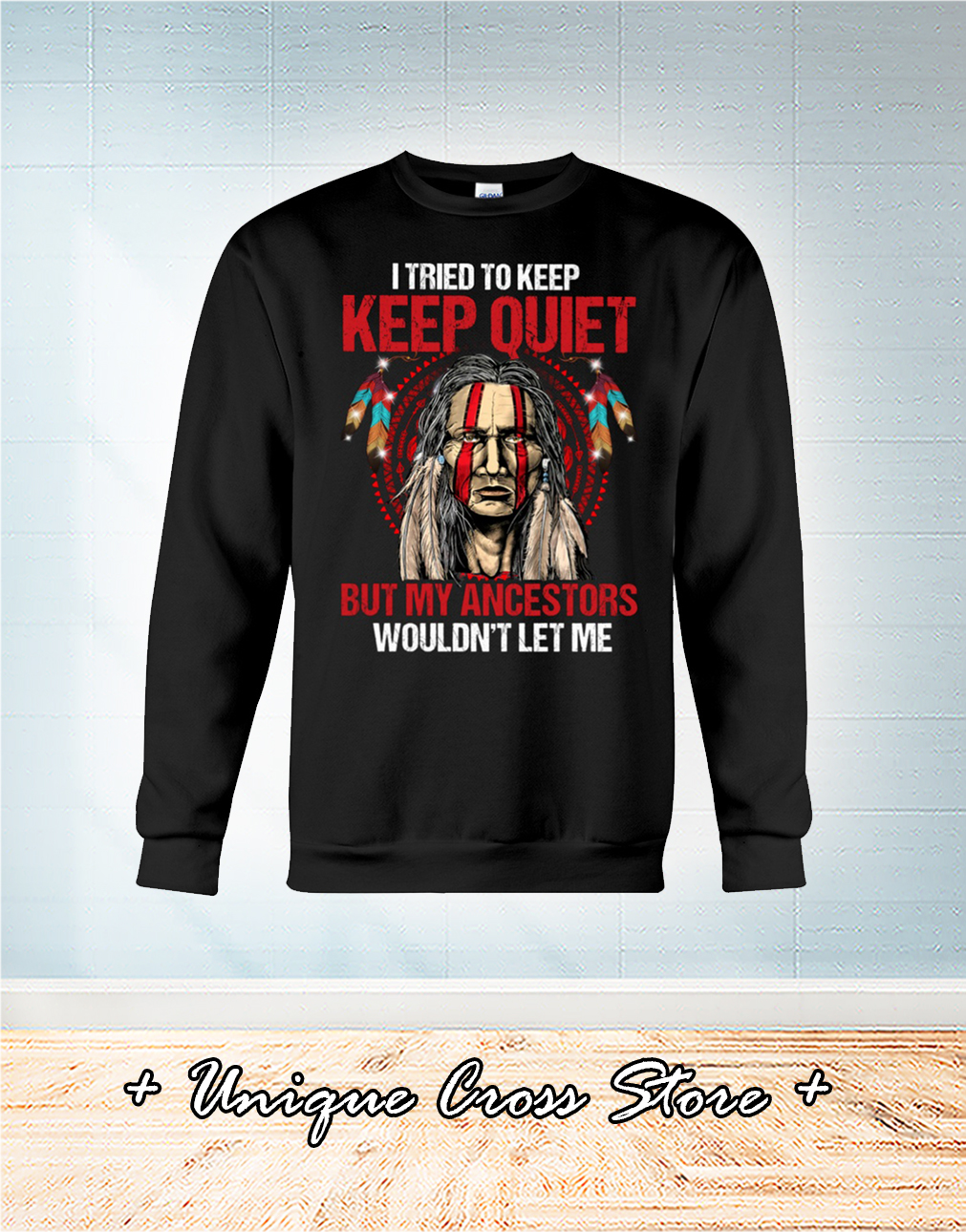 Native I Tried To Keep Keep Quiet But My Ancestors Wouldn't Let Me sweater