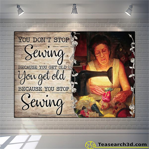 Old Woman You Don't Stop Sewing Because You Get Old Poster