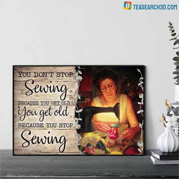 Old Woman You Don't Stop Sewing Because You Get Old Poster A1