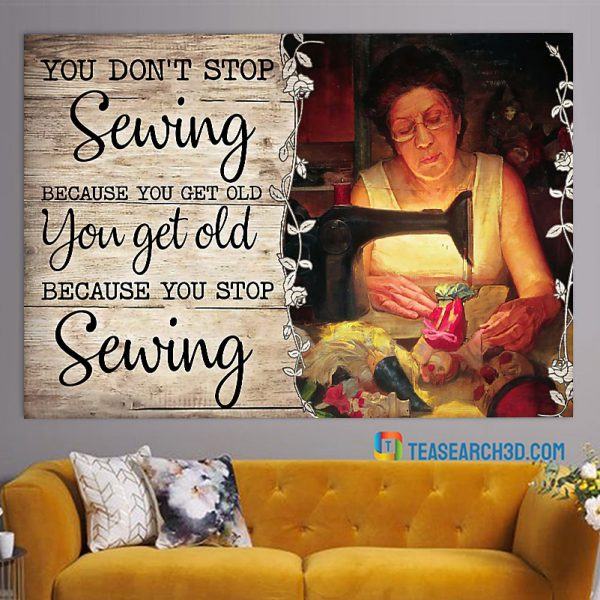 Old Woman You Don't Stop Sewing Because You Get Old Poster A2
