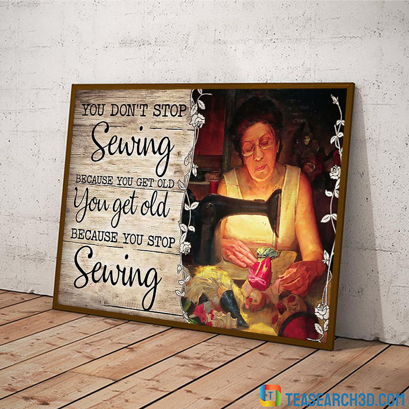 Old Woman You Don't Stop Sewing Because You Get Old Poster A3