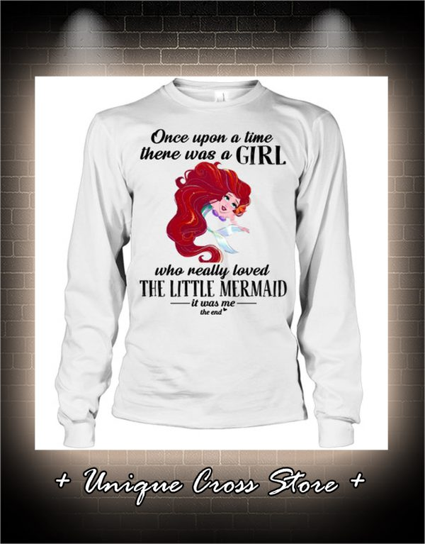 Once Upon A Time There Was A Girl Who Really Loved The Little Mermaid long sleeve