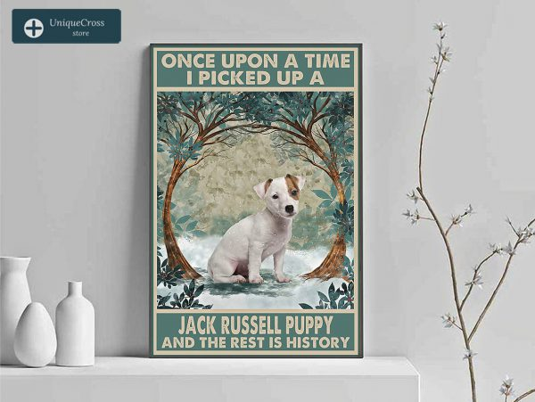 Once upon a time I picked up a jack russell puppy and the rest is history poster A1