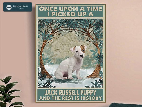 Once upon a time I picked up a jack russell puppy and the rest is history poster A2