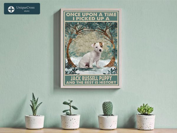 Once upon a time I picked up a jack russell puppy and the rest is history poster A3