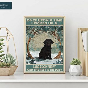 Once upon a time I picked up a labrador puppy and the rest is history poster A2