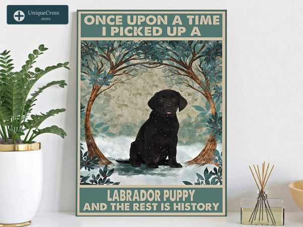 Once upon a time I picked up a labrador puppy and the rest is history poster A3