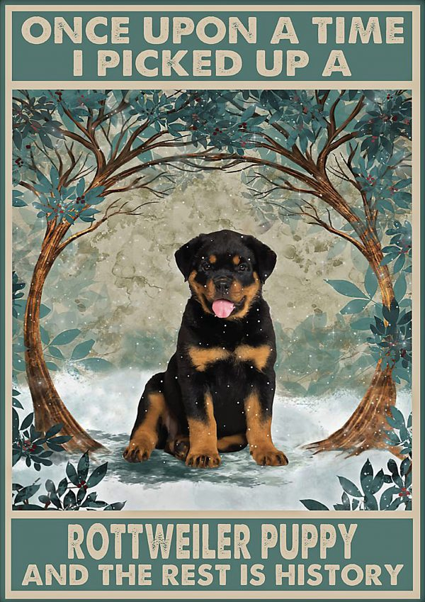 Once upon a time I picked up a rottweiler puppy and the rest is history poster