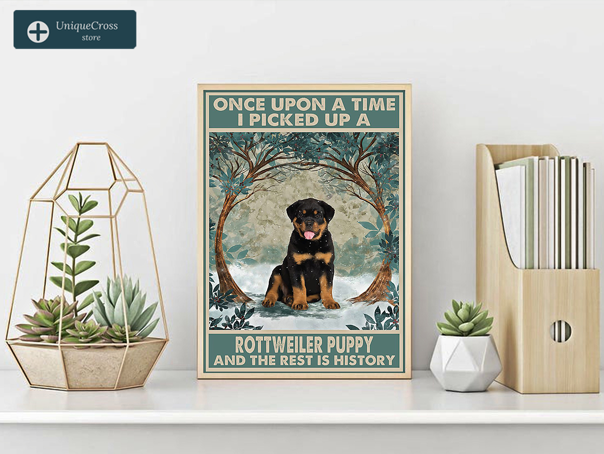 Once upon a time I picked up a rottweiler puppy and the rest is history poster A1