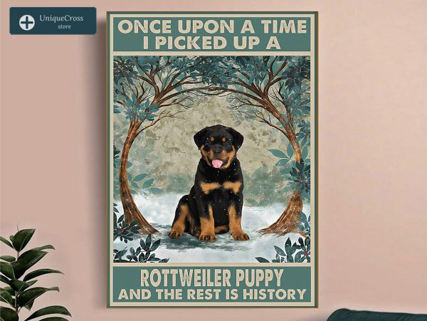 Once upon a time I picked up a rottweiler puppy and the rest is history poster A3