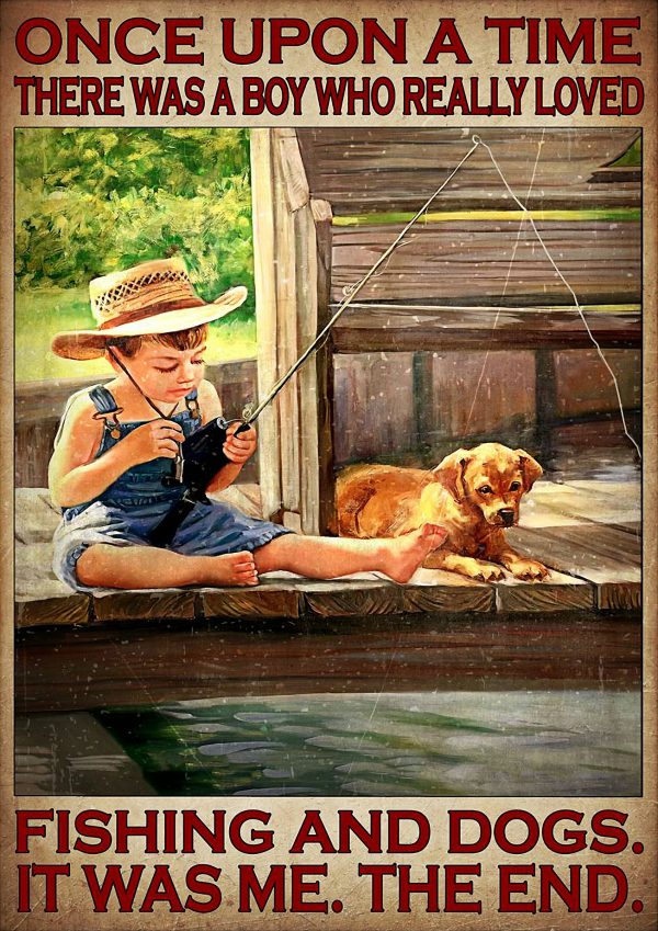 Once upon a time there was a boy who really loved fishing and dogs poster