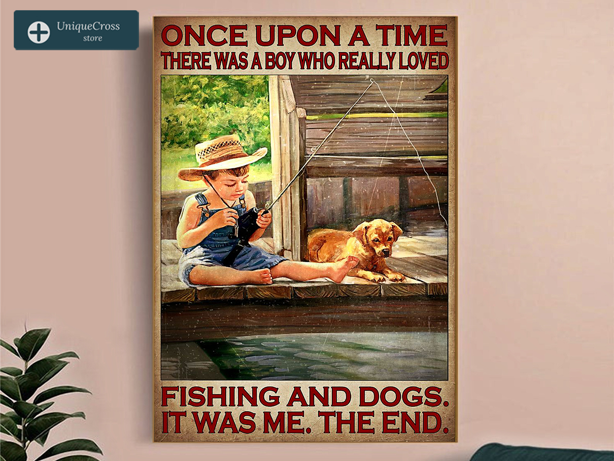 Once upon a time there was a boy who really loved fishing and dogs poster A1
