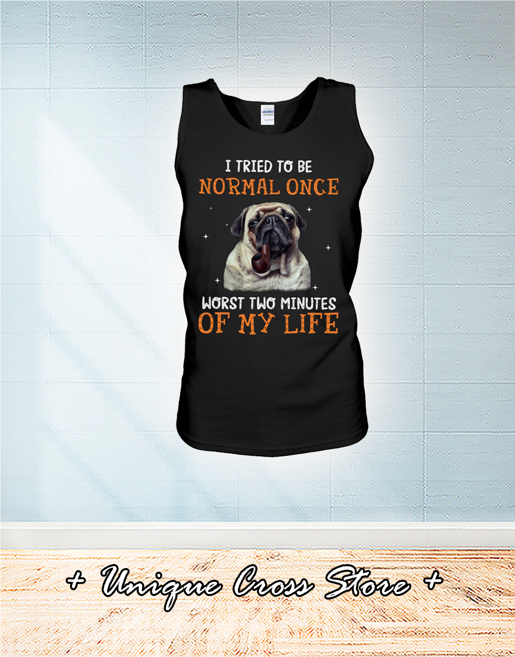 Pug Dog I Tried To Be Normal Once Worst Two Minutes Of My Life tank top