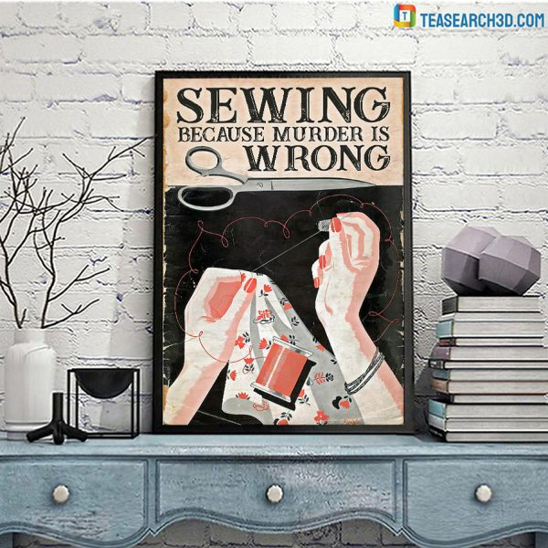 Sewing Because Murder Is Wrong Poster A2
