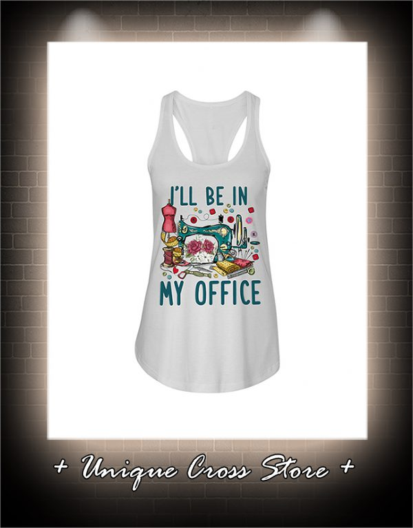 Sewing I'll be in my office flow tank