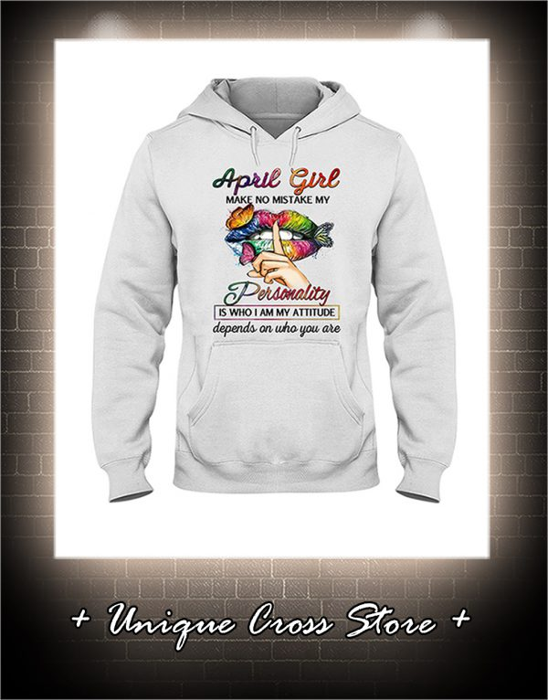 Shut Up Lips Butterfly April Girl Make No Mistake My Personality Is Who I Am My Attitude hoodie