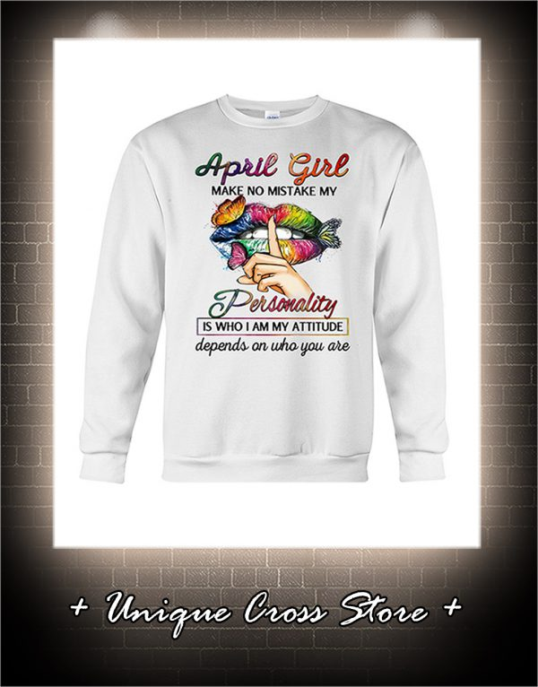 Shut Up Lips Butterfly April Girl Make No Mistake My Personality Is Who I Am My Attitude sweater
