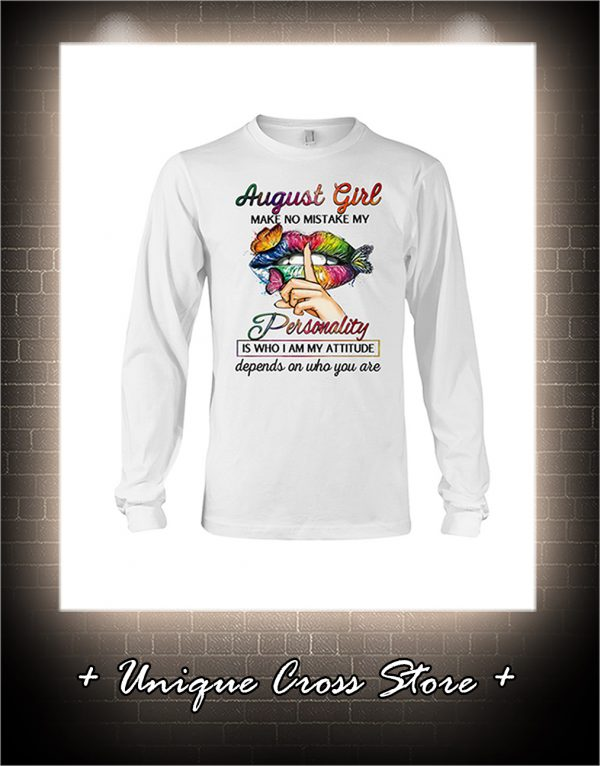 Shut Up Lips Butterfly August Girl Make No Mistake My Personality Is Who I Am My Attitude long sleeve