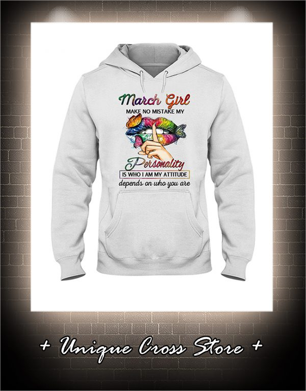 Shut Up Lips Butterfly March Girl Make No Mistake My Personality Is Who I Am My Attitude hoodie